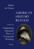 America's History retold 2 Originating American ways of Living and Working Alfred de Grazia